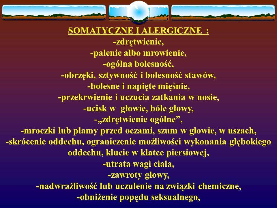SOMATYCZNE I ALERGICZNE : -zdrętwienie, -palenie albo mrowienie, -ogólna bolesność, -obrzęki, sztywność i bolesność stawów, -bolesne i napięte mięśnie