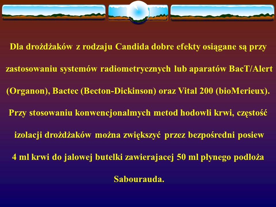 Dla drożdżaków z rodzaju Candida dobre efekty osiągane są przy zastosowaniu systemów radiometrycznych lub aparatów BacT/Alert (Organon), Bactec (Becto