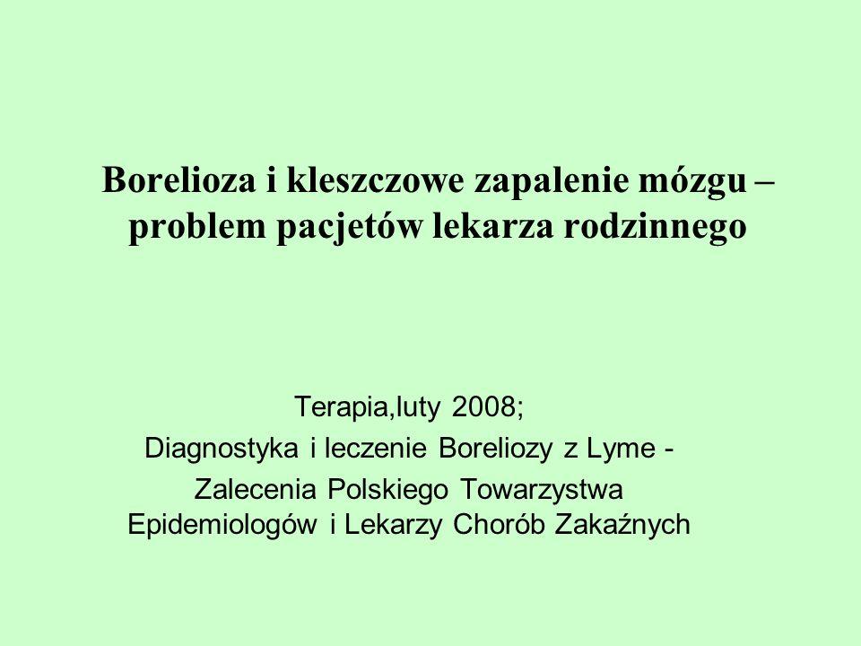 Borelioza i kleszczowe zapalenie mózgu – problem pacjetów lekarza rodzinnego Terapia,luty 2008; Diagnostyka i leczenie Boreliozy z Lyme - Zalecenia Po