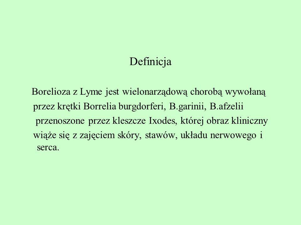 Definicja Borelioza z Lyme jest wielonarządową chorobą wywołaną przez krętki Borrelia burgdorferi, B.garinii, B.afzelii przenoszone przez kleszcze Ixo