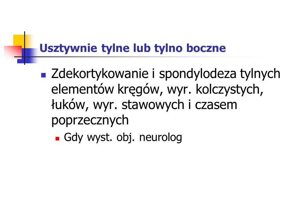 Usztywnie tylne lub tylno boczne Zdekortykowanie i spondylodeza tylnych elementów kręgów, wyr. kolczystych, łuków, wyr. stawowych i czasem poprzecznyc