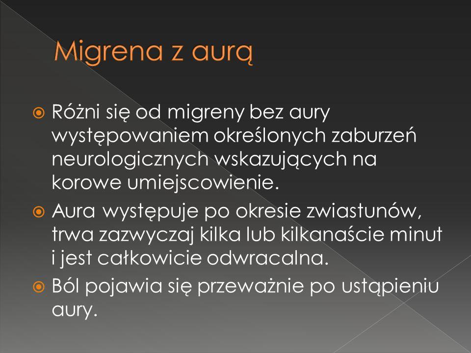 Różni się od migreny bez aury występowaniem określonych zaburzeń neurologicznych wskazujących na korowe umiejscowienie. Aura występuje po okresie zwia