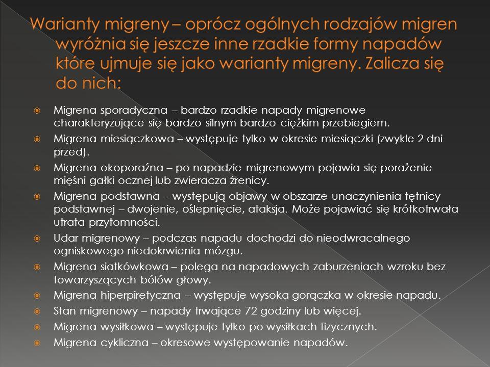 Migrena sporadyczna – bardzo rzadkie napady migrenowe charakteryzujące się bardzo silnym bardzo ciężkim przebiegiem. Migrena miesiączkowa – występuje