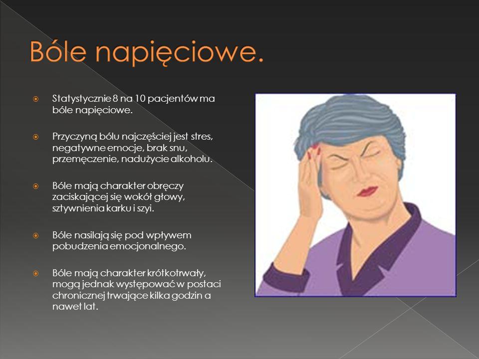 Statystycznie 8 na 10 pacjentów ma bóle napięciowe. Przyczyną bólu najczęściej jest stres, negatywne emocje, brak snu, przemęczenie, nadużycie alkohol