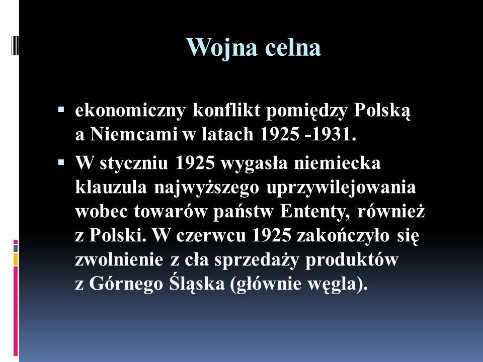 Wojna celna ekonomiczny konflikt pomiędzy Polską a Niemcami w latach 1925 -1931.