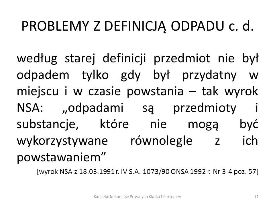 PROBLEMY Z DEFINICJĄ ODPADU c. d. według starej definicji przedmiot nie był odpadem tylko gdy był przydatny w miejscu i w czasie powstania – tak wyrok