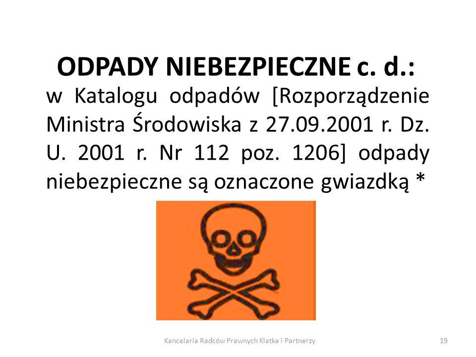 ODPADY NIEBEZPIECZNE c. d.: w Katalogu odpadów [Rozporządzenie Ministra Środowiska z 27.09.2001 r. Dz. U. 2001 r. Nr 112 poz. 1206] odpady niebezpiecz