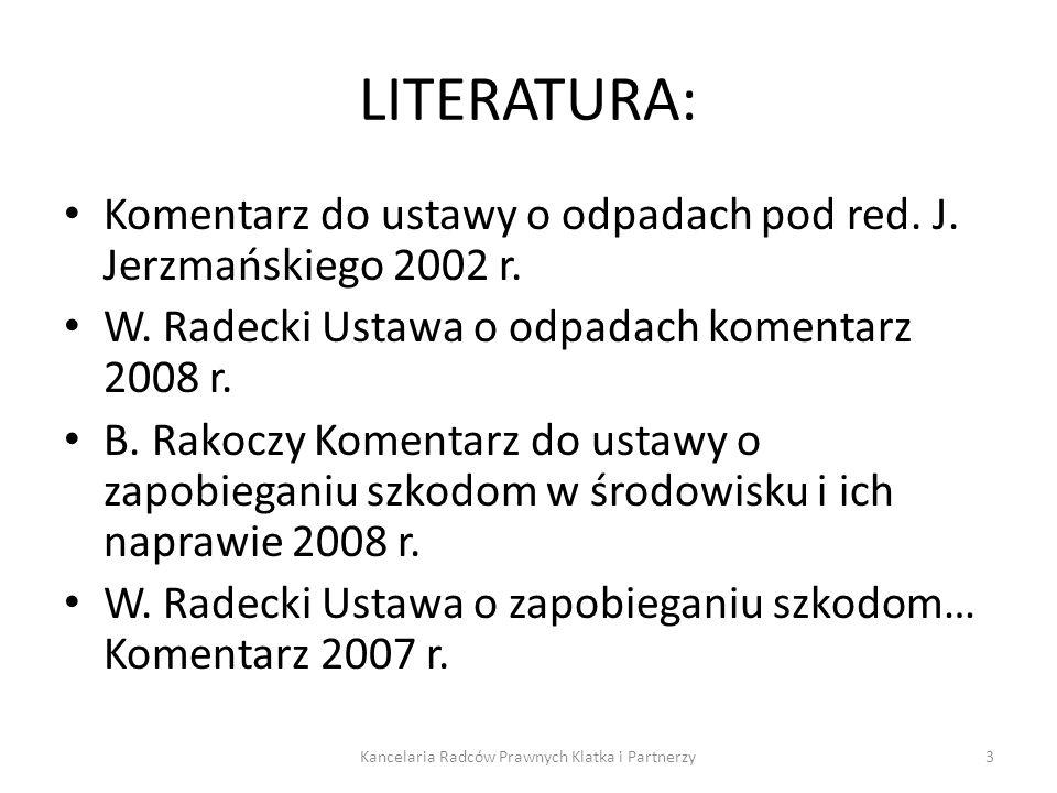 LITERATURA: Komentarz do ustawy o odpadach pod red. J. Jerzmańskiego 2002 r. W. Radecki Ustawa o odpadach komentarz 2008 r. B. Rakoczy Komentarz do us