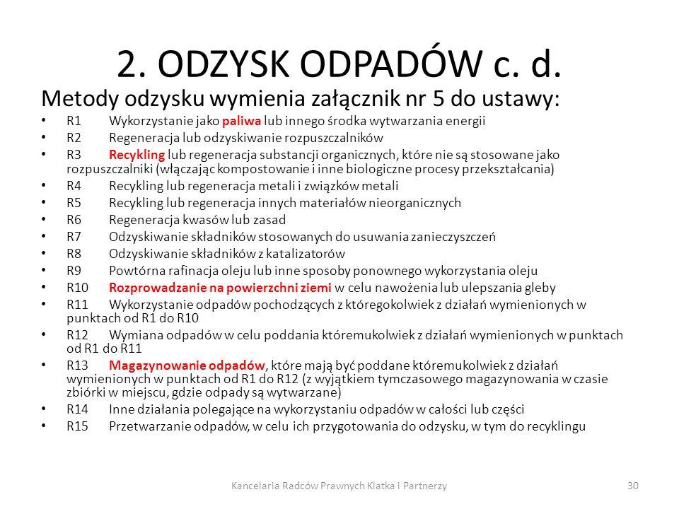 2. ODZYSK ODPADÓW c. d. Metody odzysku wymienia załącznik nr 5 do ustawy: R1Wykorzystanie jako paliwa lub innego środka wytwarzania energii R2Regenera