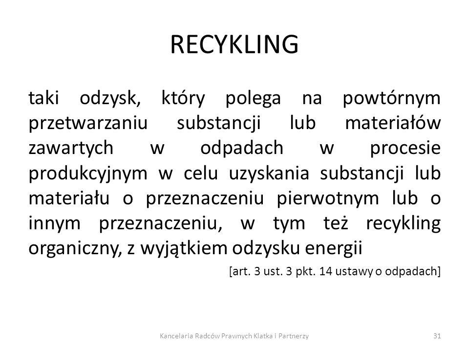 RECYKLING taki odzysk, który polega na powtórnym przetwarzaniu substancji lub materiałów zawartych w odpadach w procesie produkcyjnym w celu uzyskania