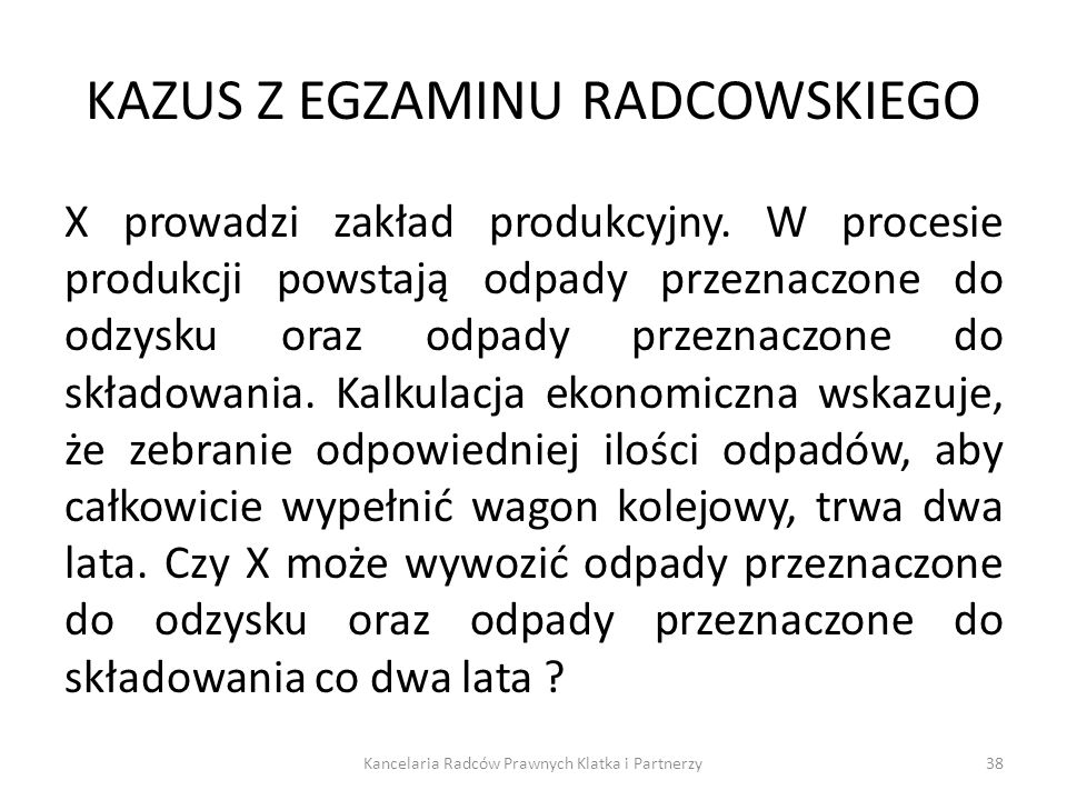 KAZUS Z EGZAMINU RADCOWSKIEGO X prowadzi zakład produkcyjny. W procesie produkcji powstają odpady przeznaczone do odzysku oraz odpady przeznaczone do