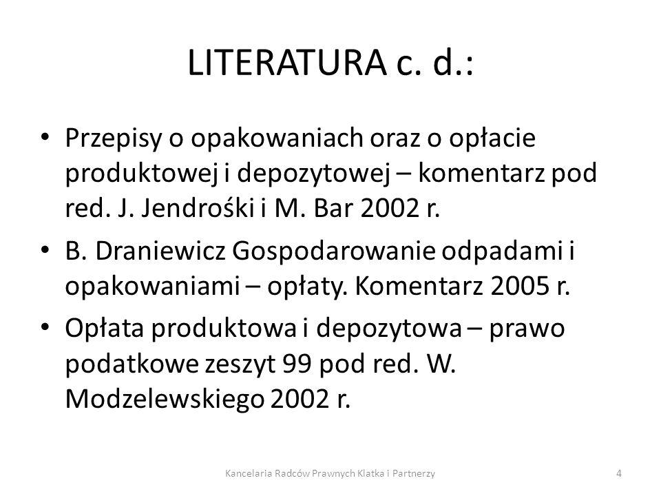 LITERATURA c. d.: Przepisy o opakowaniach oraz o opłacie produktowej i depozytowej – komentarz pod red. J. Jendrośki i M. Bar 2002 r. B. Draniewicz Go