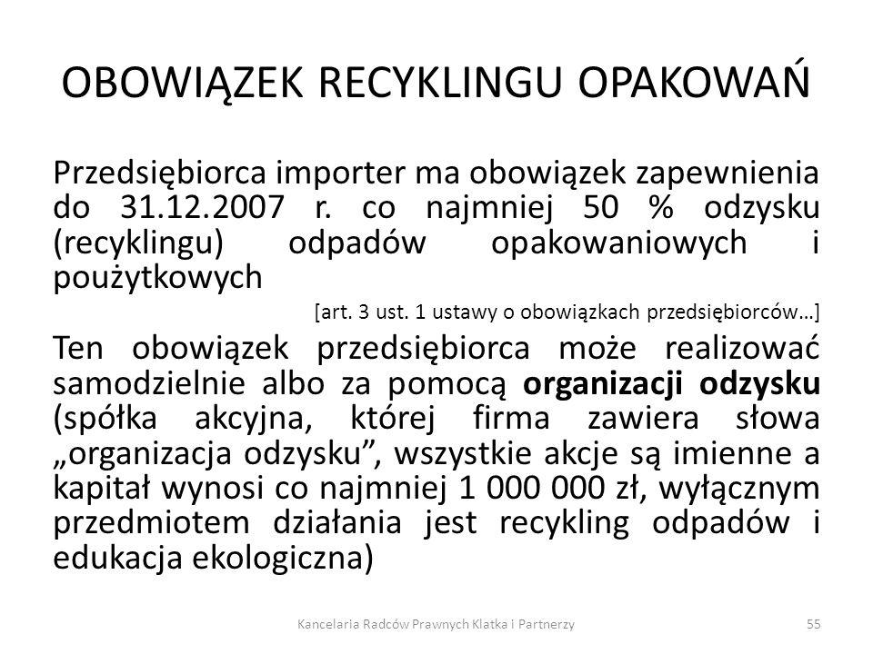 OBOWIĄZEK RECYKLINGU OPAKOWAŃ Przedsiębiorca importer ma obowiązek zapewnienia do 31.12.2007 r. co najmniej 50 % odzysku (recyklingu) odpadów opakowan