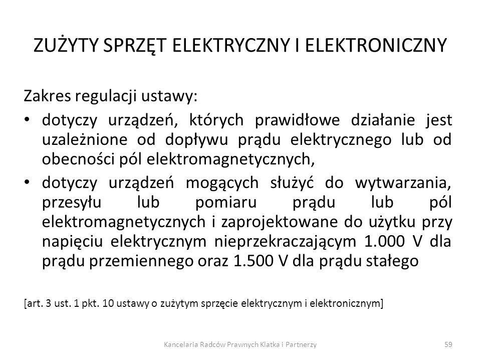 ZUŻYTY SPRZĘT ELEKTRYCZNY I ELEKTRONICZNY Zakres regulacji ustawy: dotyczy urządzeń, których prawidłowe działanie jest uzależnione od dopływu prądu el