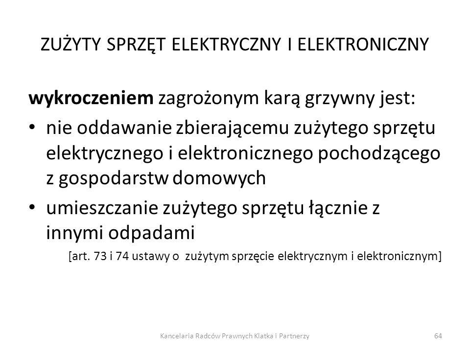 ZUŻYTY SPRZĘT ELEKTRYCZNY I ELEKTRONICZNY wykroczeniem zagrożonym karą grzywny jest: nie oddawanie zbierającemu zużytego sprzętu elektrycznego i elekt