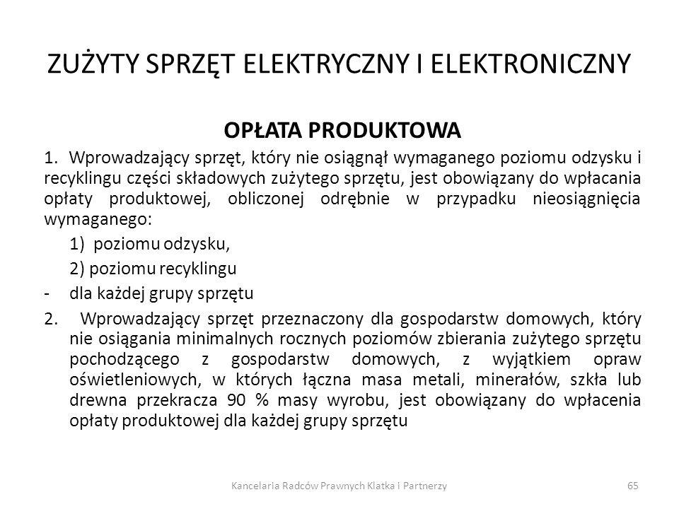 ZUŻYTY SPRZĘT ELEKTRYCZNY I ELEKTRONICZNY OPŁATA PRODUKTOWA 1. Wprowadzający sprzęt, który nie osiągnął wymaganego poziomu odzysku i recyklingu części