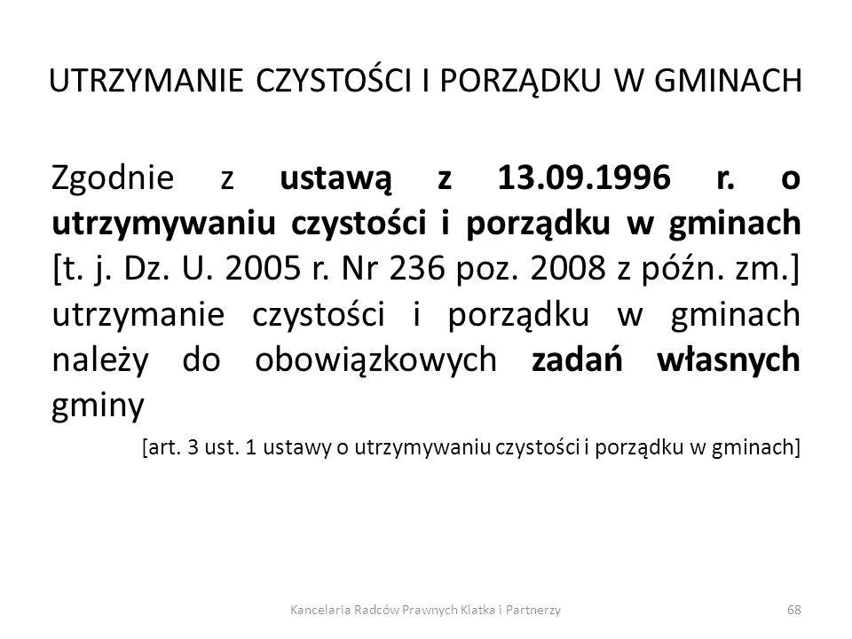 UTRZYMANIE CZYSTOŚCI I PORZĄDKU W GMINACH Zgodnie z ustawą z 13.09.1996 r. o utrzymywaniu czystości i porządku w gminach [t. j. Dz. U. 2005 r. Nr 236