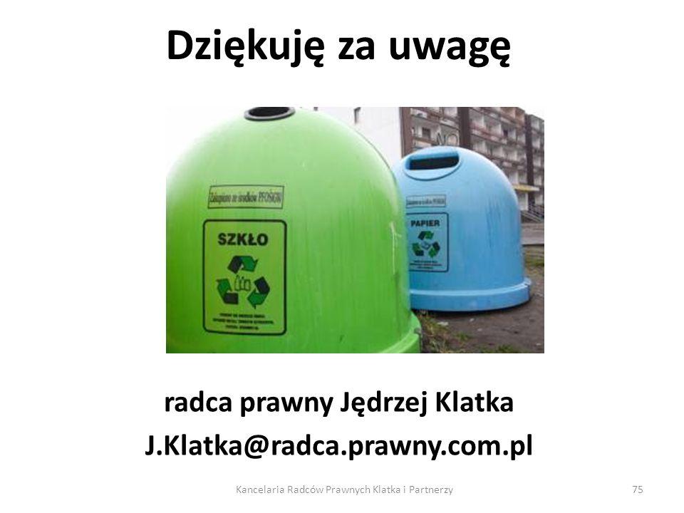 Dziękuję za uwagę radca prawny Jędrzej Klatka J.Klatka@radca.prawny.com.pl Kancelaria Radców Prawnych Klatka i Partnerzy75