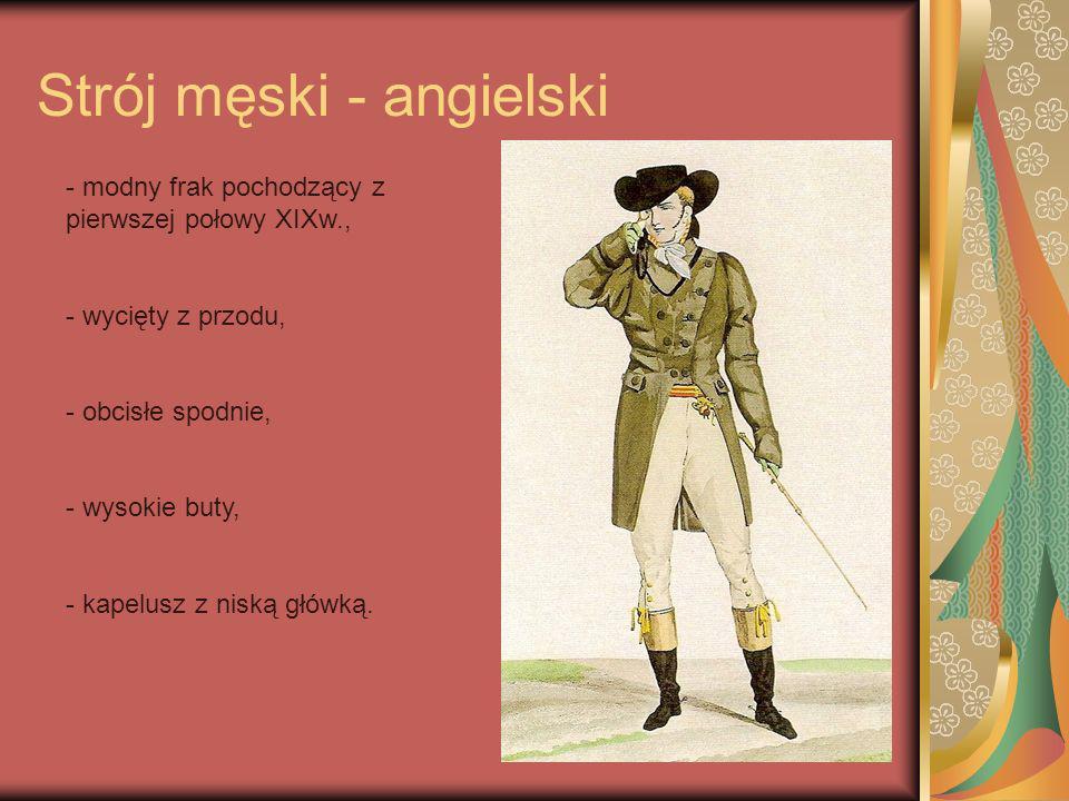 Strój męski - angielski - modny frak pochodzący z pierwszej połowy XIXw., - wycięty z przodu, - obcisłe spodnie, - wysokie buty, - kapelusz z niską gł