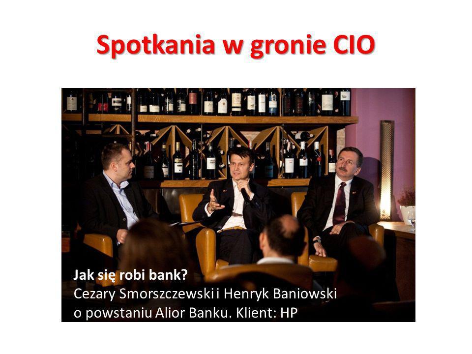 Spotkania w gronie CIO Jak się robi bank? Cezary Smorszczewski i Henryk Baniowski o powstaniu Alior Banku. Klient: HP