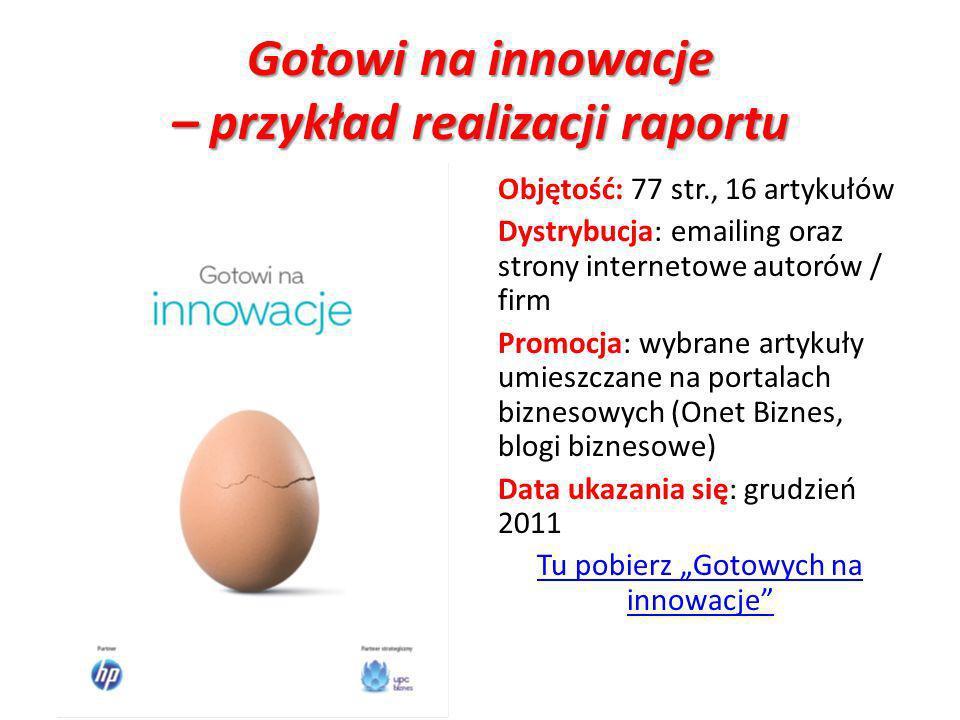 Gotowi na innowacje – przykład realizacji raportu Objętość: 77 str., 16 artykułów Dystrybucja: emailing oraz strony internetowe autorów / firm Promocj