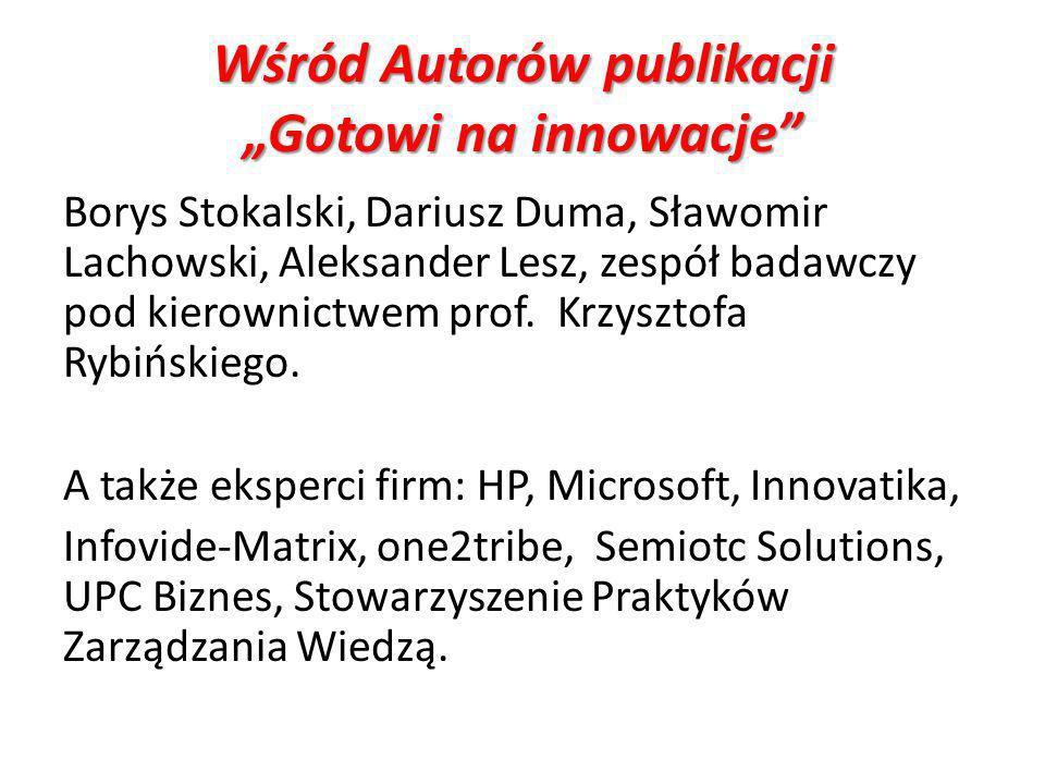 WśródAutorów publikacji Gotowi na innowacje Wśród Autorów publikacji Gotowi na innowacje Borys Stokalski, Dariusz Duma, Sławomir Lachowski, Aleksander