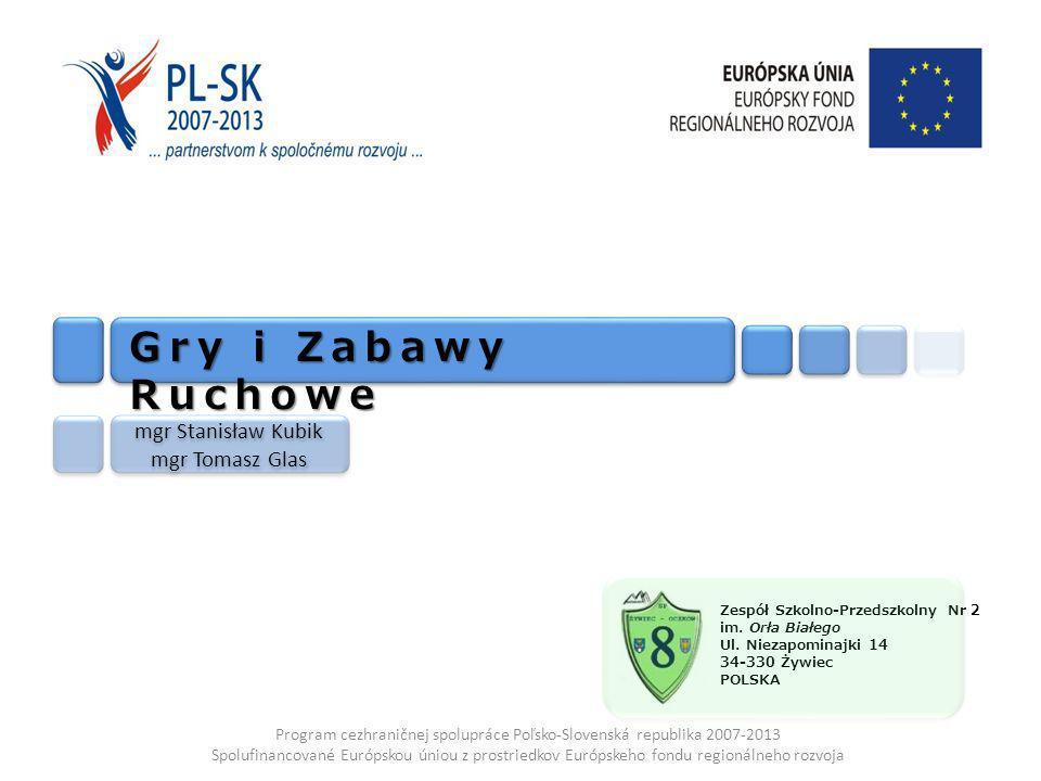 Program cezhraničnej spolupráce Poľsko-Slovenská republika 2007-2013 Spolufinancované Európskou úniou z prostriedkov Európskeho fondu regionálneho rozvoja Zespół Szkolno-Przedszkolny Nr 2 im.