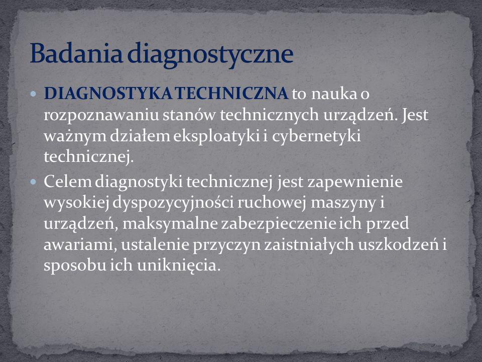 DIAGNOSTYKA TECHNICZNA to nauka o rozpoznawaniu stanów technicznych urządzeń. Jest ważnym działem eksploatyki i cybernetyki technicznej. Celem diagnos