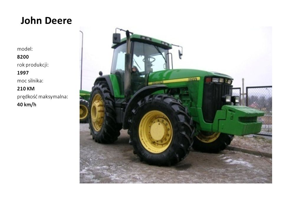John Deere model: 8200 rok produkcji: 1997 moc silnika: 210 KM prędkość maksymalna: 40 km/h
