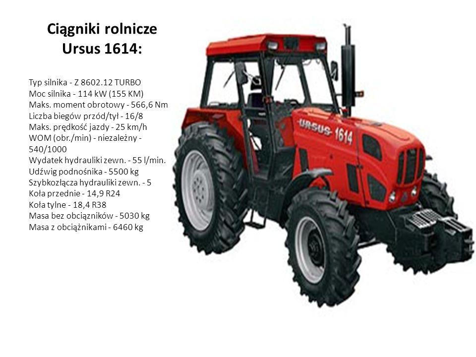 Ciągniki rolnicze Ursus 1614: Typ silnika - Z 8602.12 TURBO Moc silnika - 114 kW (155 KM) Maks. moment obrotowy - 566,6 Nm Liczba biegów przód/tył - 1