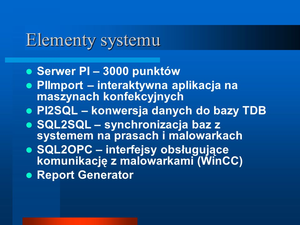 Elementy systemu Serwer PI – 3000 punktów PIImport – interaktywna aplikacja na maszynach konfekcyjnych PI2SQL – konwersja danych do bazy TDB SQL2SQL –
