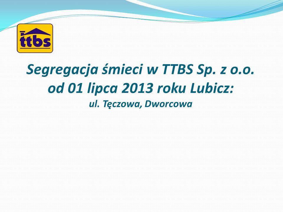 Segregacja śmieci w TTBS Sp. z o.o. od 01 lipca 2013 roku Lubicz: ul. Tęczowa, Dworcowa