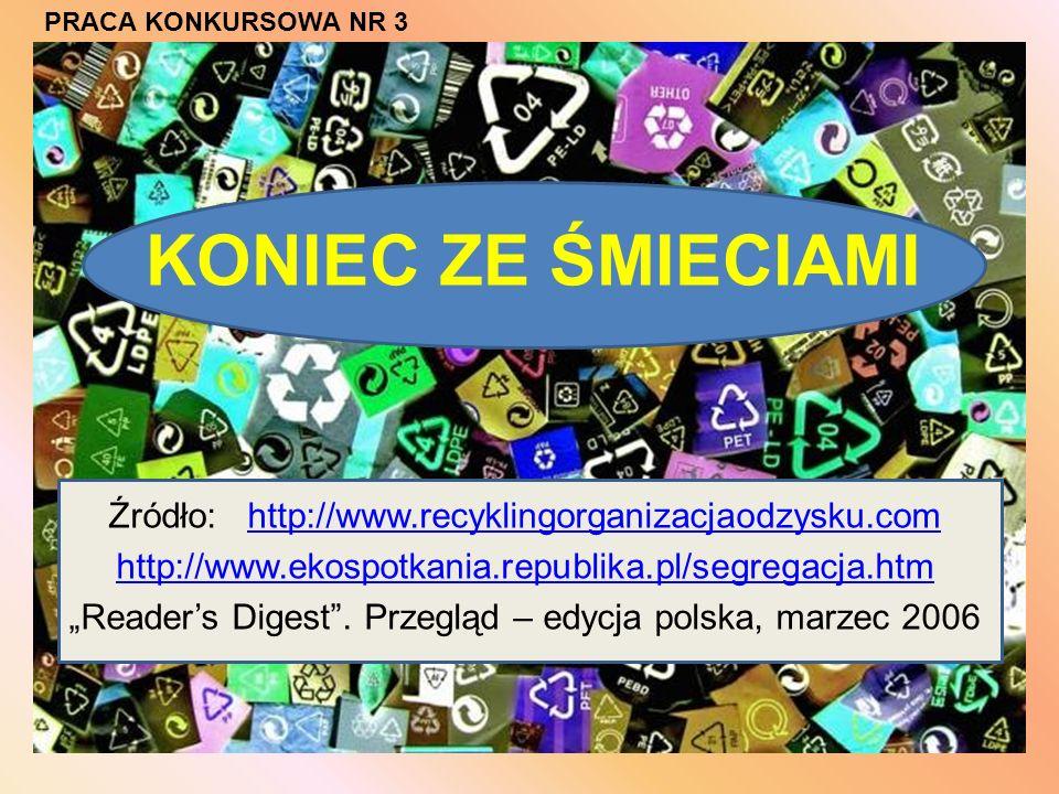 Źródło: http://www.recyklingorganizacjaodzysku.comhttp://www.recyklingorganizacjaodzysku.com http://www.ekospotkania.republika.pl/segregacja.htm Readers Digest.