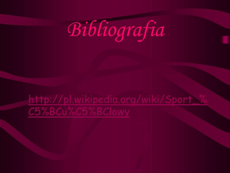 Bibliografia http://pl.wikipedia.org/wiki/Sport_% C5%BCu%C5%BClowy