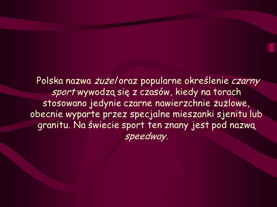 Polska nazwa żużel oraz popularne określenie czarny sport wywodzą się z czasów, kiedy na torach stosowano jedynie czarne nawierzchnie żużlowe, obecnie