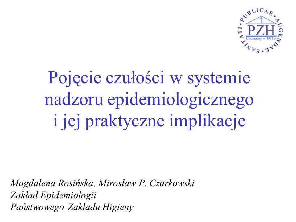 Pojęcie czułości w systemie nadzoru epidemiologicznego i jej praktyczne implikacje Magdalena Rosińska, Mirosław P.