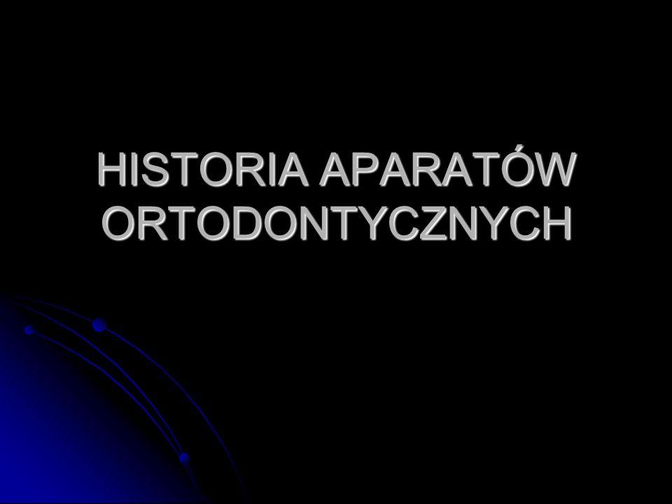 HISTORIA APARATÓW ORTODONTYCZNYCH