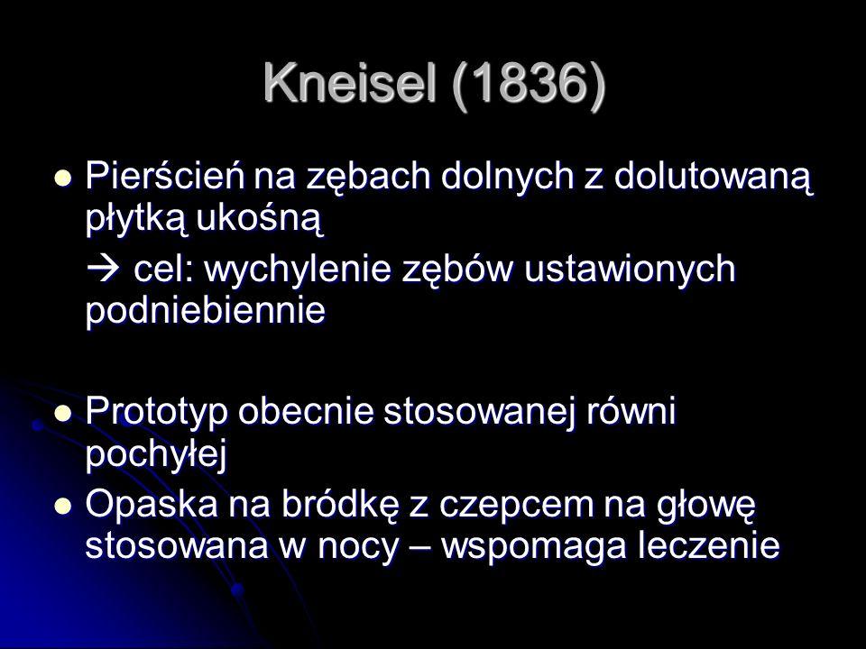 Kneisel (1836) Pierścień na zębach dolnych z dolutowaną płytką ukośną Pierścień na zębach dolnych z dolutowaną płytką ukośną cel: wychylenie zębów ust
