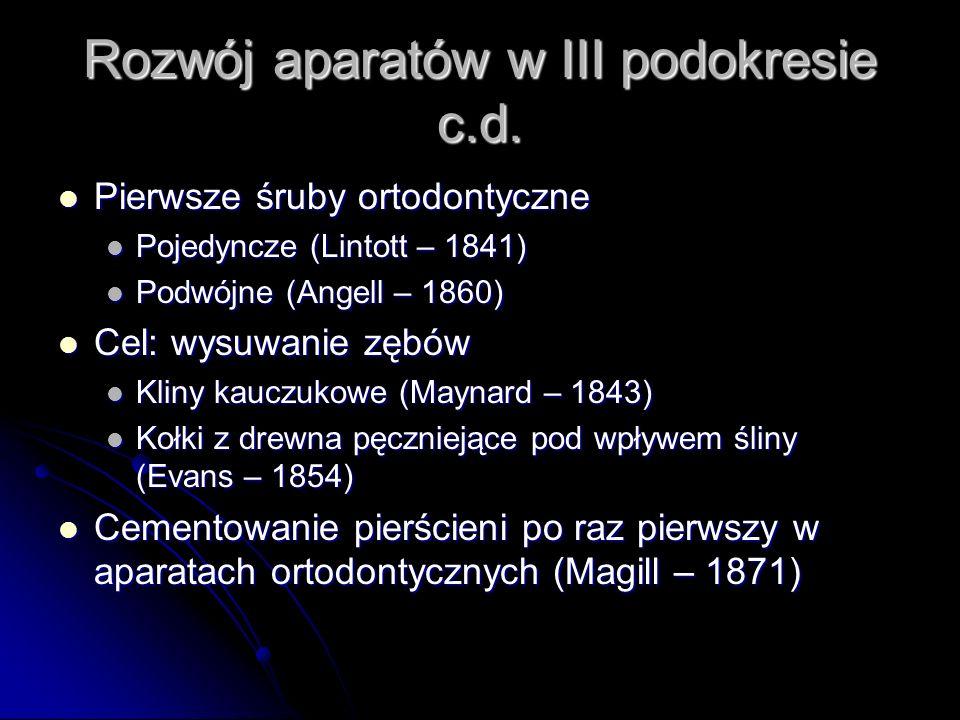 Pierwsze śruby ortodontyczne Pierwsze śruby ortodontyczne Pojedyncze (Lintott – 1841) Pojedyncze (Lintott – 1841) Podwójne (Angell – 1860) Podwójne (A