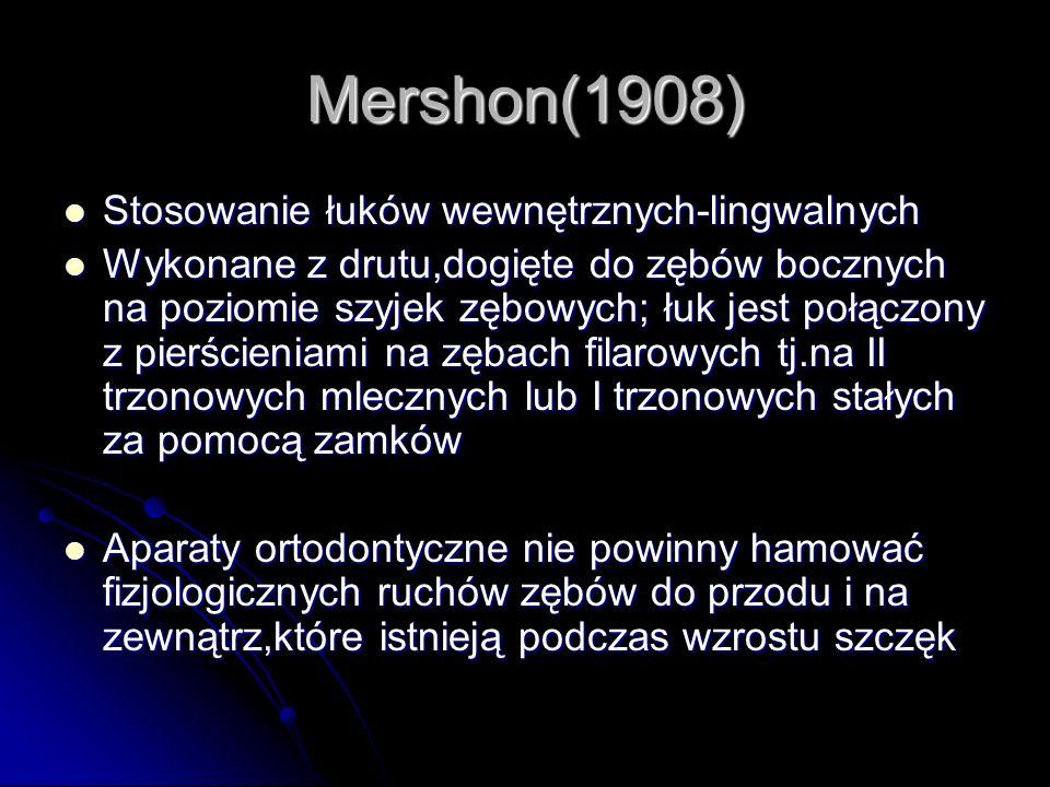 Mershon(1908) Stosowanie łuków wewnętrznych-lingwalnych Stosowanie łuków wewnętrznych-lingwalnych Wykonane z drutu,dogięte do zębów bocznych na poziom