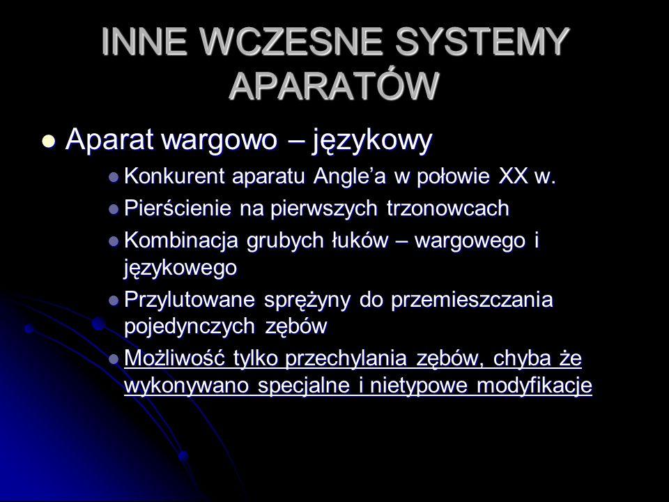 INNE WCZESNE SYSTEMY APARATÓW Aparat wargowo – językowy Aparat wargowo – językowy Konkurent aparatu Anglea w połowie XX w. Konkurent aparatu Anglea w