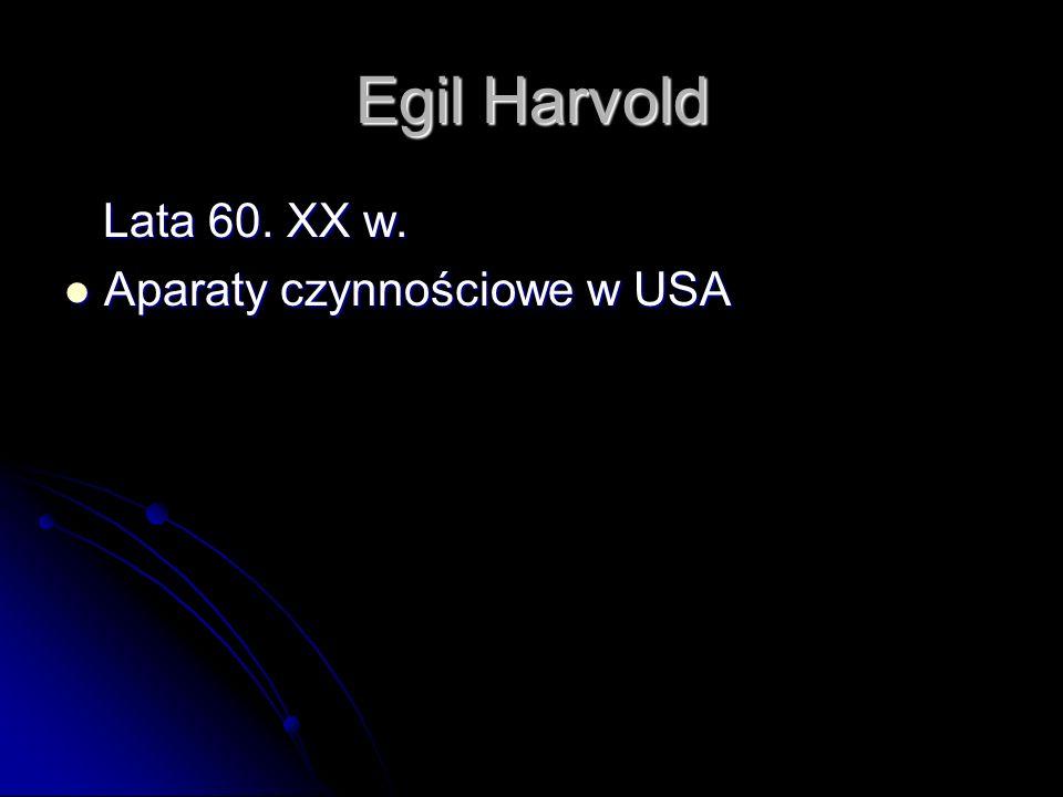 Egil Harvold Lata 60. XX w. Lata 60. XX w. Aparaty czynnościowe w USA Aparaty czynnościowe w USA