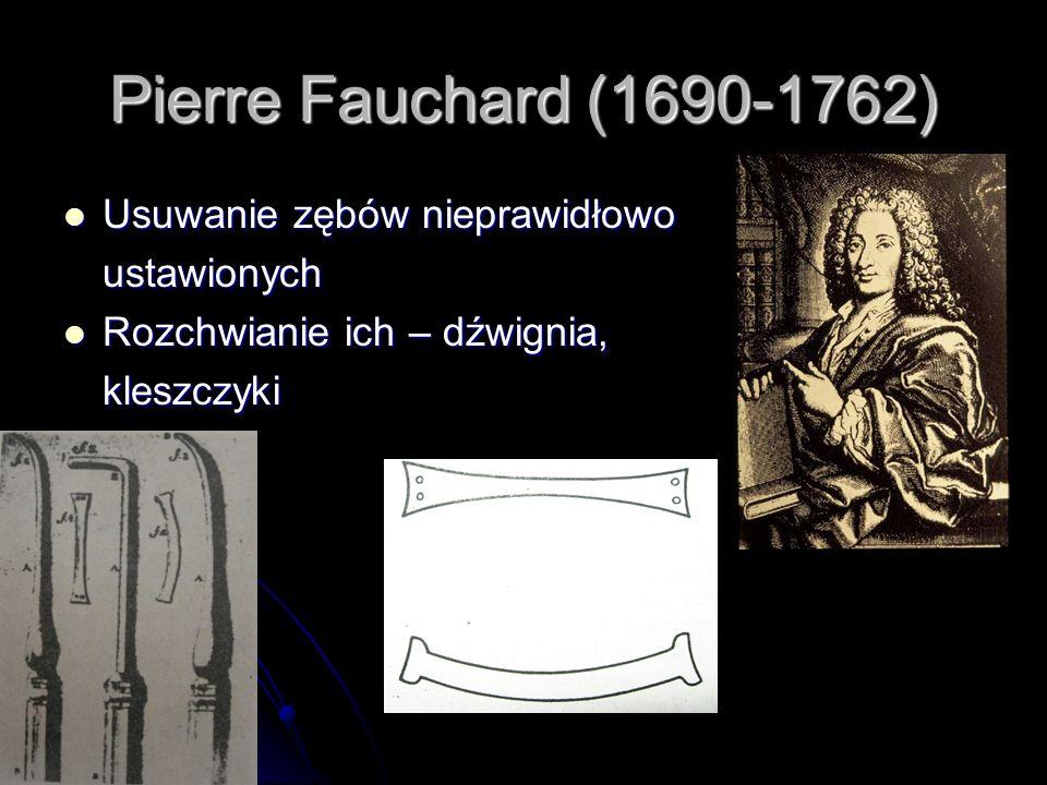 Pierre Fauchard (1690-1762) Wiązanie zębów nieprawidłowo ustawionych – NITKA JEDWABNA, DRUT Wiązanie zębów nieprawidłowo ustawionych – NITKA JEDWABNA, DRUT Od strony przedsionkowej – PASKI METALOWE, ZŁOTE, SREBRNE Od strony przedsionkowej – PASKI METALOWE, ZŁOTE, SREBRNE