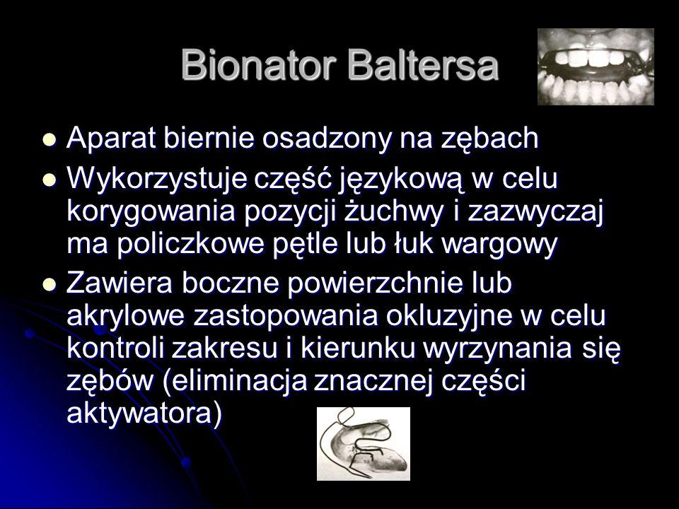 Bionator Baltersa Aparat biernie osadzony na zębach Aparat biernie osadzony na zębach Wykorzystuje część językową w celu korygowania pozycji żuchwy i
