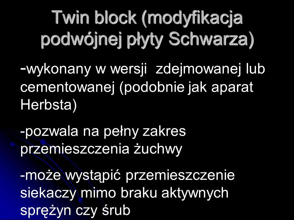 Twin block (modyfikacja podwójnej płyty Schwarza) - wykonany w wersji zdejmowanej lub cementowanej (podobnie jak aparat Herbsta) -pozwala na pełny zak