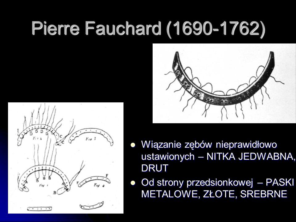 Pierre Fauchard (1690-1762) Wiązanie zębów nieprawidłowo ustawionych – NITKA JEDWABNA, DRUT Wiązanie zębów nieprawidłowo ustawionych – NITKA JEDWABNA,