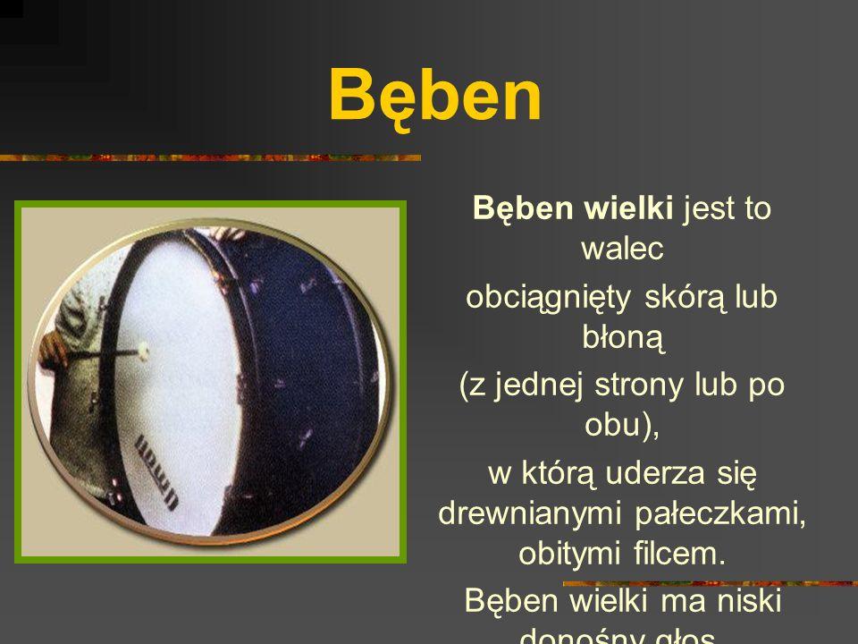 Bęben Bęben wielki jest to walec obciągnięty skórą lub błoną (z jednej strony lub po obu), w którą uderza się drewnianymi pałeczkami, obitymi filcem.