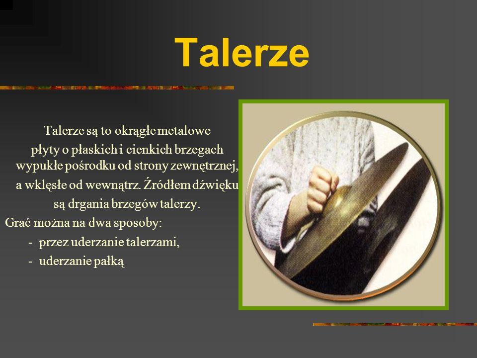 Talerze Talerze są to okrągłe metalowe płyty o płaskich i cienkich brzegach wypukłe pośrodku od strony zewnętrznej, a wklęsłe od wewnątrz.