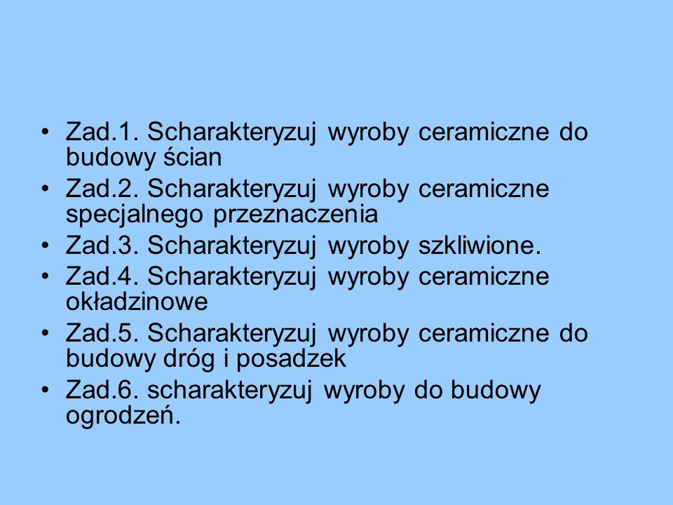 Zad.1.Scharakteryzuj wyroby ceramiczne do budowy ścian Zad.2.