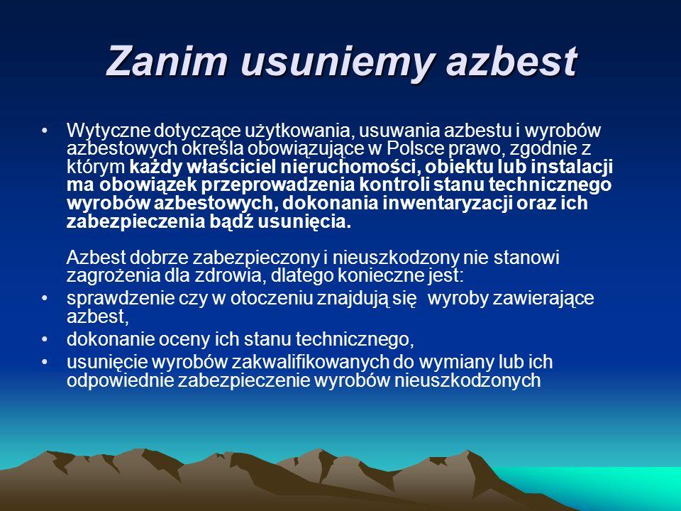 Zanim usuniemy azbest Wytyczne dotyczące użytkowania, usuwania azbestu i wyrobów azbestowych określa obowiązujące w Polsce prawo, zgodnie z którym każdy właściciel nieruchomości, obiektu lub instalacji ma obowiązek przeprowadzenia kontroli stanu technicznego wyrobów azbestowych, dokonania inwentaryzacji oraz ich zabezpieczenia bądź usunięcia.